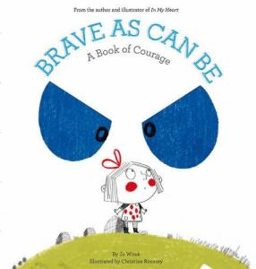 """Brave As Can Be: A Book of Courage"""