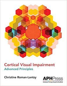 Cortical Visual Impairment: Advanced Principles